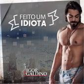 Feito um Idiota de Igor Galdino