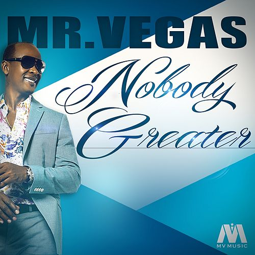 Play & Download Nobody Greater - Single by Mr. Vegas | Napster