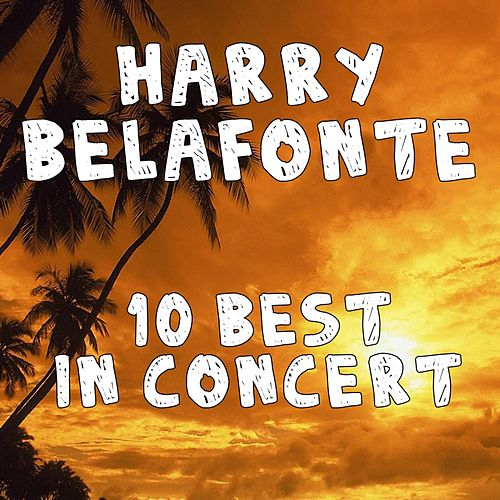 Play & Download 10 Best In Concert by Harry Belafonte | Napster