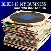 Play & Download Blues Is My Business: Rare Cuts 1955 to 1965 by Various Artists | Napster