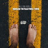 Onward to Fracture Town by Halcyon Hope