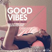 Good Vibes (Feel Good Music: Chill Out, Deep House & Electro Pop Tunes) by Various Artists