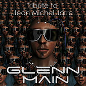 Play & Download Tribute to Jean Michel Jarre by Glenn Main | Napster