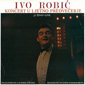Play & Download Koncert U Ljetno Predvečerje U Živo by Ivo Robic | Napster