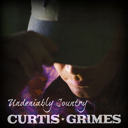 Undeniably Country by Curtis Grimes