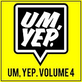 Play & Download Um, Yep. Volume 4 by Various Artists | Napster