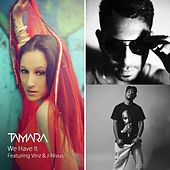 Play & Download We Have It (feat. Vinz & J-Nivus) by Tamara | Napster