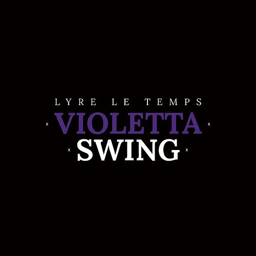 Play & Download Violetta Swing by Lyre le temps | Napster
