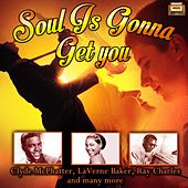 Soul Is Gonna Get You von Various Artists