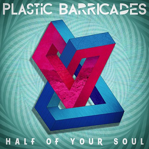 Half of your Soul by Plastic Barricades