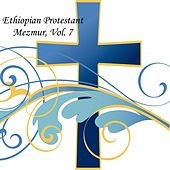 Play & Download Ethiopian Protestant Mezmur, Vol. 7 by The Christians | Napster