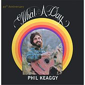 Play & Download What a Day (40th Anniversary) by Phil Keaggy | Napster