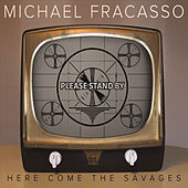 Play & Download Here Come the Savages by Michael Fracasso | Napster