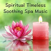 Play & Download Spiritual Timeless Soothing Spa Music by Nature Sounds Nature Music | Napster