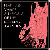 Flappers, Vamps & The Gals of the Roaring Twenties by Various Artists