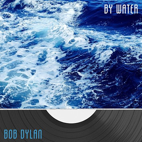 By Water von Bob Dylan