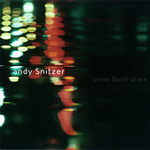 Play & Download Some Quiet Place by Andy Snitzer | Napster