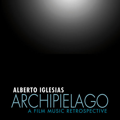 Play & Download Archipiélago: A Film Music Retrospective by Alberto Iglesias | Napster