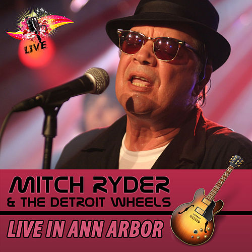 Live in Ann Arbor by Mitch Ryder and the Detroit Wheels