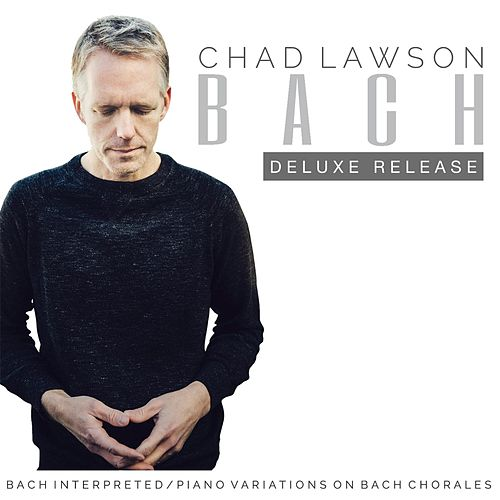 Play & Download Bach Interpreted: Piano Variations on Bach Chorales (Deluxe Release) by Chad Lawson | Napster