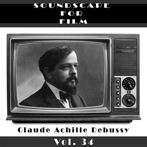 Classical SoundScapes For Film, Vol. 34 by Claude Debussy