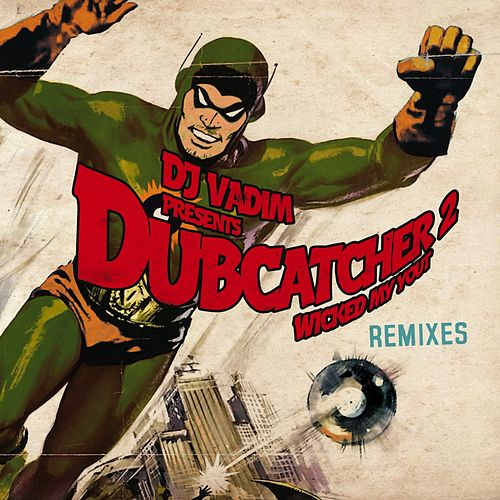 Play & Download Dubcatcher, Vol. 2 (Wicked My Yout) [Remixes] by DJ Vadim | Napster
