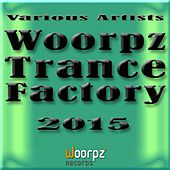 Woorpz Trance Factory 2015 by Various Artists