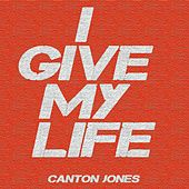 Play & Download I Give My Life by Canton Jones | Napster