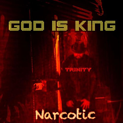God Is King (Narcotic) by Trinity