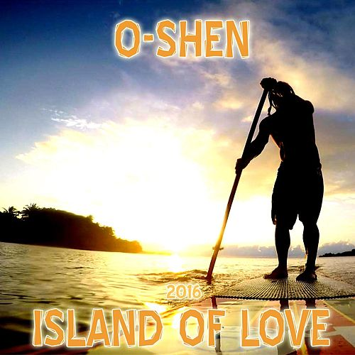 Play & Download Island of Love by O-Shen | Napster