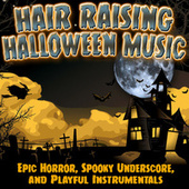 Play & Download Hair Raising Halloween Music: Epic Horror, Spooky Underscore & Playful Instrumentals by Various Artists | Napster