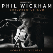 Play & Download Children of God Acoustic Sessions by Phil Wickham | Napster