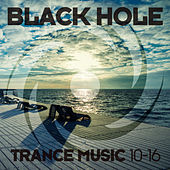 Play & Download Black Hole Trance Music 10-16 by Various Artists | Napster