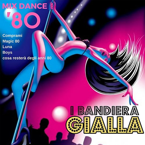 Play & Download Mix Dance 80: Comprami / Magic 80 / Luna / Boys / Cosa resterà degli anni 80 by I Bandiera Gialla | Napster