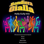 Play & Download Hully Gully Mix: Chi non lavora non fa l'amore / Pietre / Work / Balla balla / Porta Portese by I Bandiera Gialla | Napster