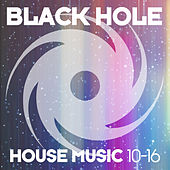 Black Hole House Music 10-16 by Various Artists