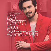 Play & Download Dia Certo para Acreditar - Single by Luan Santana | Napster