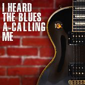 I Heard The Blues A Calling Me by Various Artists