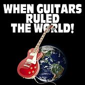 When Guitars Ruled The World by Various Artists