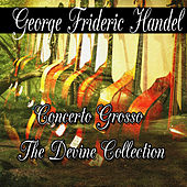 Play & Download George Frideric Handel: Concerto Grosso The Divine Collection by George Frideric Handel | Napster