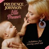 Little Dreamer...Lullabies For Young And Old by Prudence Johnson