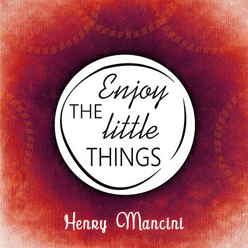 Enjoy The Little Things von Henry Mancini