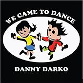 We Came to Dance by Danny Darko