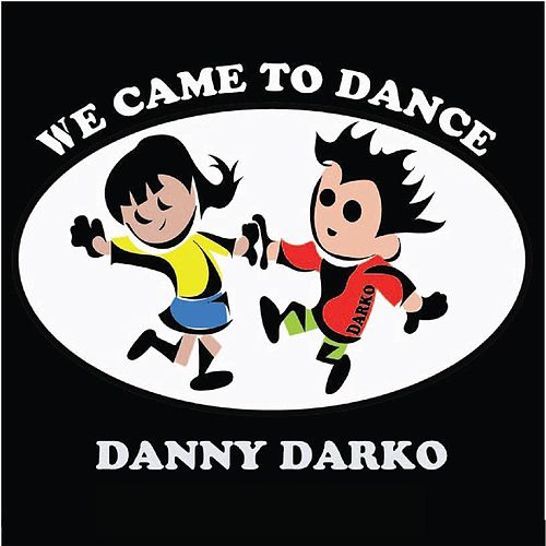 Play & Download We Came to Dance by Danny Darko | Napster