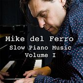 Play & Download Slow Piano Music, Vol. I by Mike Del Ferro | Napster