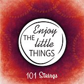 Enjoy The Little Things von 101 Strings Orchestra