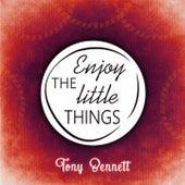 Enjoy The Little Things by Tony Bennett