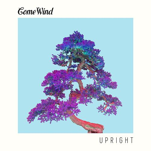 Play & Download Upright by Come Wind | Napster