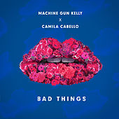 Bad Things by MGK (Machine Gun Kelly)
