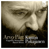 Play & Download Arvo Pärt: Kanon Pokajanen by Cappella Amsterdam and Daniel Reuss   Napster